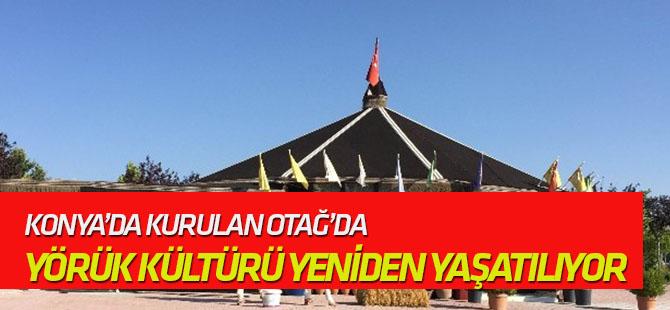 Konya'da kurulan Otağ'da Yörük kültürü yeniden yaşatılıyor