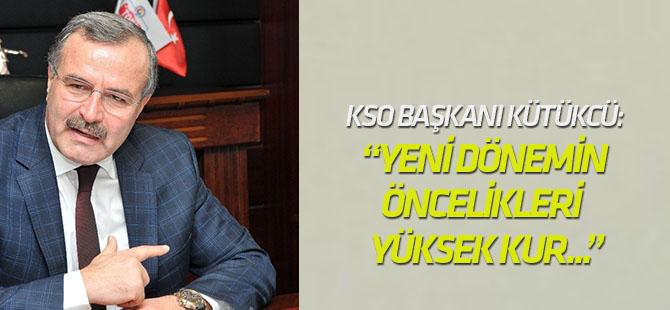 """KSO Başkanı Kütükcü: """"Yeni Dönemin Öncelikleri Yüksek Enflasyon, Yüksek Kur"""