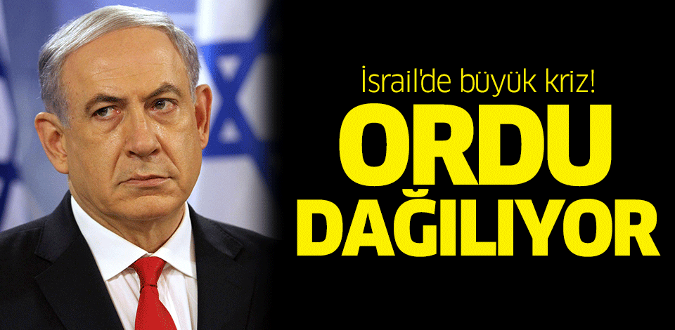 İsrail'de büyük kriz! Ordu dağılıyor