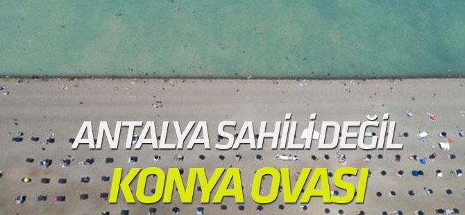 Antalya Sahili Değil, Konya Ovası