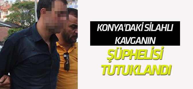 Konya'daki silahlı kavganın şüphelisi tutuklandı