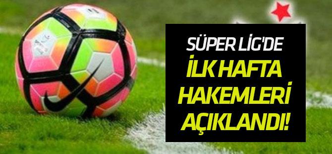 Süper Lig'de ilk hafta hakemleri açıklandı!