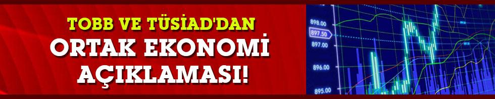TOBB ve TÜSİAD'dan ortak ekonomi açıklaması!