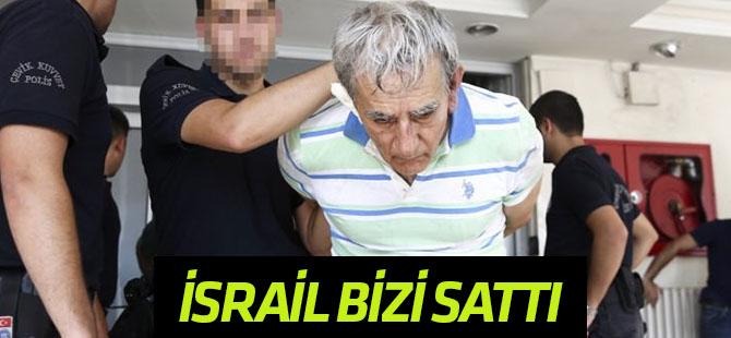 Akın Öztürk 'İsrail bizi sattı' demiş