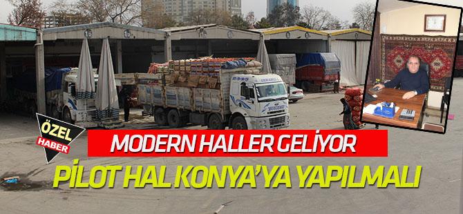 Modern Haller geliyor  Pilot hal Konya'ya yapılmalı