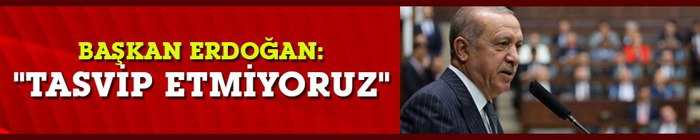 """Erdoğan:""""Tasvip etmiyoruz"""""""
