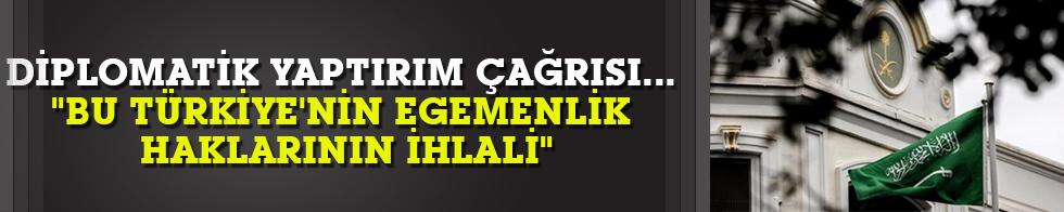 """""""Bu Türkiye'nin egemenlik haklarının ihlali"""""""