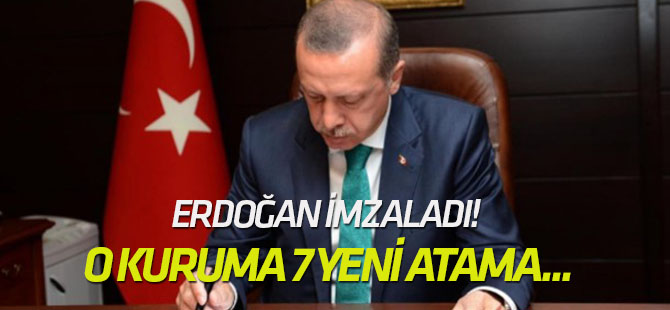 Erdoğan imzaladı! O kuruma 7 yeni atama...