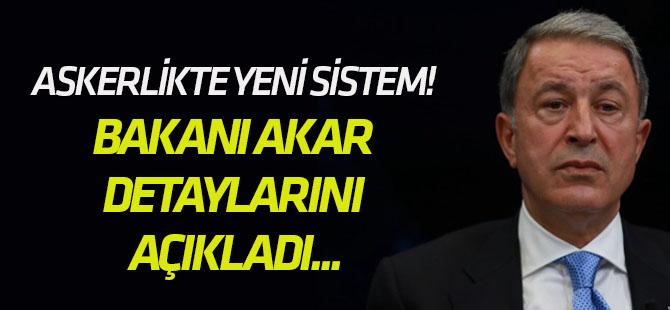 Askerlikte yeni sistem! Milli Savunma Bakanı Akar detaylarını açıkladı...