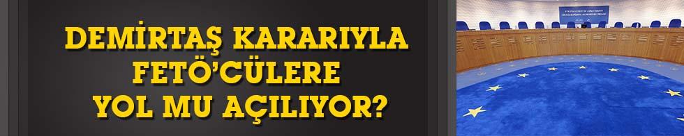 AİHM Demirtaş kararıyla FETÖ'cülere yol açmaya mı hazırlanıyor?