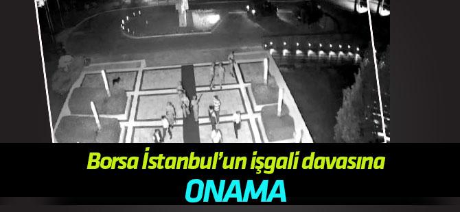 İstinaftan Borsa İstanbul'un işgali davasına onama