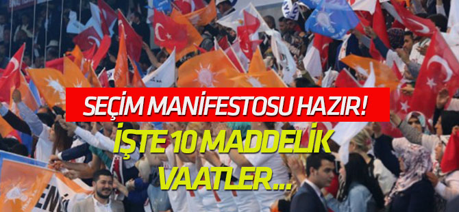 AK Parti'nin seçim manifestosu hazır!