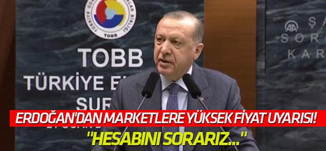Erdoğan'dan marketlere yüksek fiyat uyarısı!
