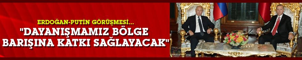 """Erdoğan-Putin görüşmesi... """"Dayanışmamız bölge barışına katkı sağlayacak"""""""