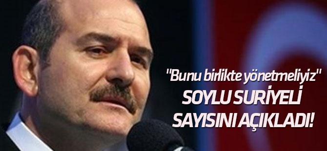 """""""Bunu birlikte yönetmeliyiz"""" Bakan Soylu Türkiye'deki Suriyeli sayısını açıkladı!"""