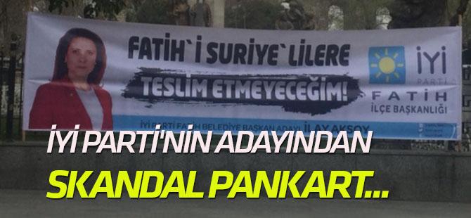 İYİ Parti'nin Fatih adayından skandal pankart...