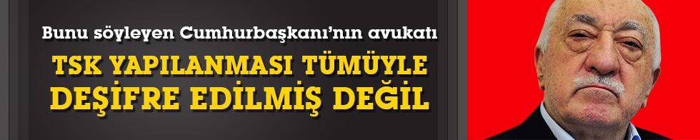 """""""FETÖ'nün TSK yapılanması tümüyle deşifre edilmiş değil"""""""