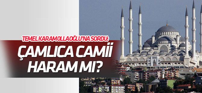 Karamollaoğlu'na sordu: Çamlıca Camii haram mı?
