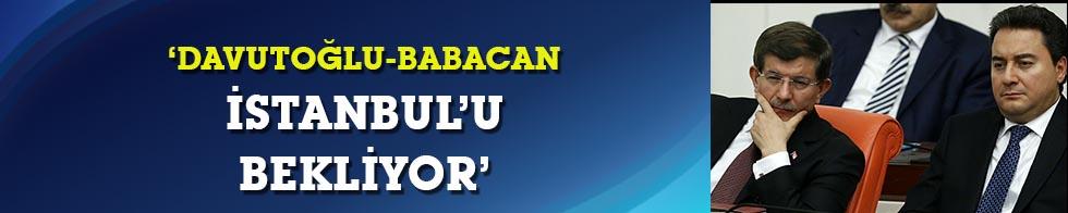 'Davutoğlu-Babacan İstanbul'u bekliyor'