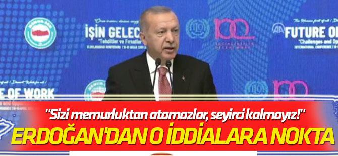 """Erdoğan'dan o iddialara nokta """"Sizi memurluktan atamazlar, seyirci kalmayız!"""""""