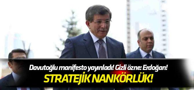 Stratejik nankörlük! Davutoğlu manifesto yayınladı! Gizli özne: Erdoğan!