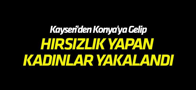 Kayseri'den Konya'ya Gelip, Hırsızlık Yapan Kadınlar Yakalandı