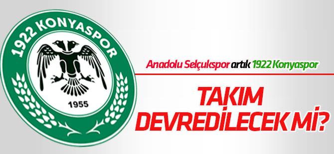 Anadolu Selçukspor artık 1922 Konyaspor! Takım devredilecek mi?