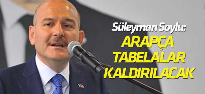 İçişleri Bakanı Soylu: Altı aya kadar Arapça tabelaların tamamını değiştireceğiz
