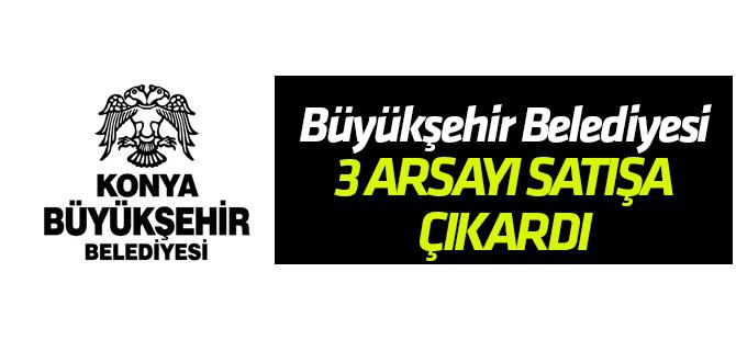 Konya Büyükşehir Belediyesi 3 arsayı satışa çıkardı