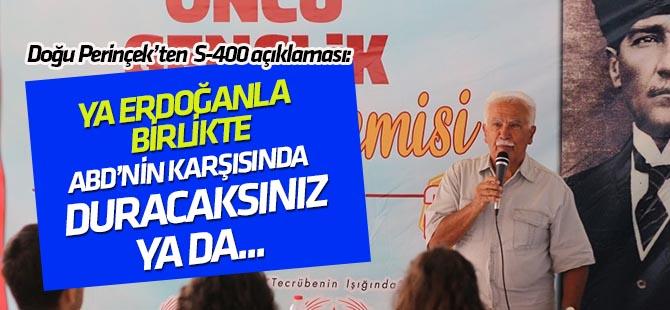 Doğu Perinçek: Ya Tayyip Erdoğan ile birlikte Amerika'ya karşı duracaksınız ya da...