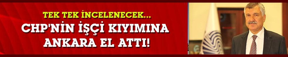 Tek tek incelenecek... CHP'nin işçi kıyımına Ankara el attı!
