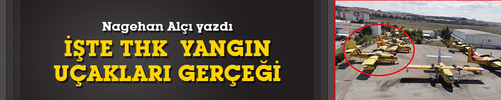 Nagehan Alçı, THK'nın yangın uçaklarını yazdı: Müzelik
