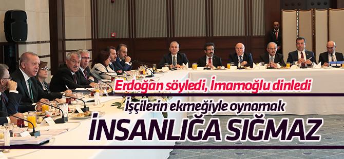 Erdoğan söyledi, İmamoğlu dinledi: İşçilerin ekmeğiyle oynamak insanlığa sığmaz
