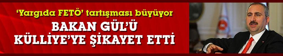 'Yargıda FETÖ' tartışması sürüyor: Bakan Gül'ü Küliyeye şikayet etti.