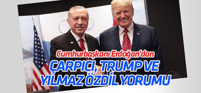 Erdoğan'dan çarpıcı 'Trump' ve 'Yılmaz Özdil' yorumu!