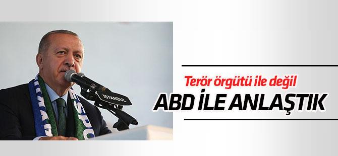 Cumhurbaşkanı Erdoğan:Terör örgütüyle anlaşmadık, ABD ile anlaştık