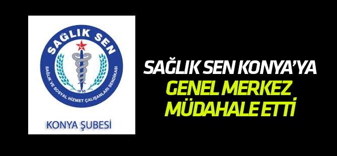 Sağlık Sen Konya'ya genel merkez müdahale etti