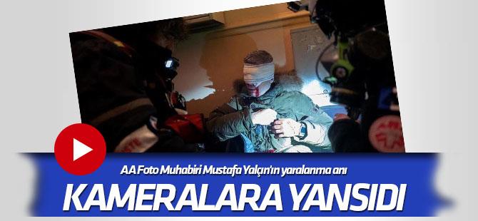AA Foto Muhabiri Mustafa Yalçın'ın yaralanma anı