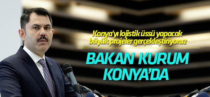 Bakan  Kurum: Konya'yı lojistik üssü yapacak büyük projeler gerçekleştiriyoruz