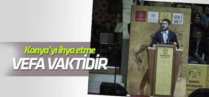 Bakan Kurum: Konya'da vefa vakti, Konya'yı ihya etme vaktidir