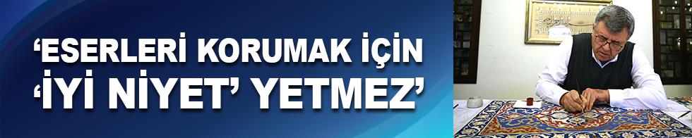 """Nakkaş Semih İrteş: """"Restorasyonla eserleri korumak için 'iyi niyet' yetmez"""""""