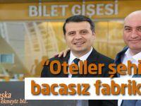"""""""Oteller şehir için bacasız fabrikadır"""""""