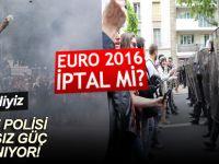 Fransa'daki grev ve olaylar EURO 2016'yı iptal eder mi?