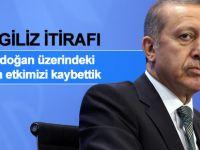 İngilizlerden itiraf: 'Erdoğan üzerindeki tüm etkimizi kaybettik'
