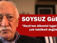 Zürriyetsiz Gülen: Haçlı'nın ülkenizi işgal etmesi çok tehlikeli değildir