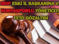 MHP eski il başkanına ve Konyasporlu yöneticiye FETÖ gözaltısı