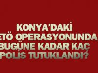 Konya'daki Fetö Operasyonlarında Bugüne Kadar Kaç Polis Tutuklandı