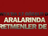 Konya'da Fetö'den 17 gözaltı daha: Aralarında öğretmenlerde var