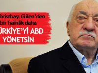 Gülen'den bir hainlik daha! Türkiye'yi ABD yönetsin