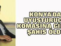 Konya'da uyuşturucu komasına giren şahıs öldü